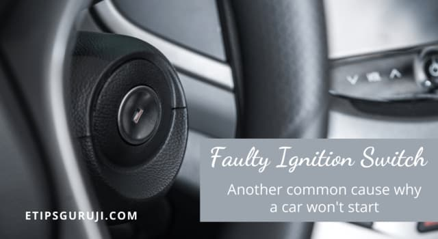 Faulty Ignition Switch can be reason why you car won't start