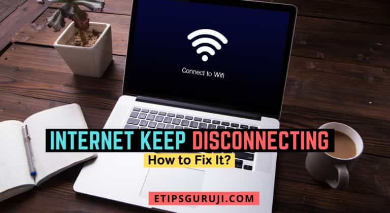 Internet Keep Disconnecting: 9 Reasons Why & How to Fix it?